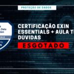 TURMA ENCERRADA – Proteção de Dados | Certificação Exin Essentials com aula de tira-dúvidas