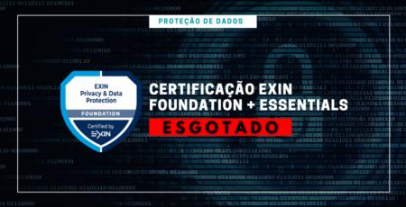TURMA ENCERRADA – Proteção de Dados | Certificação Exin Essentials + Foundation