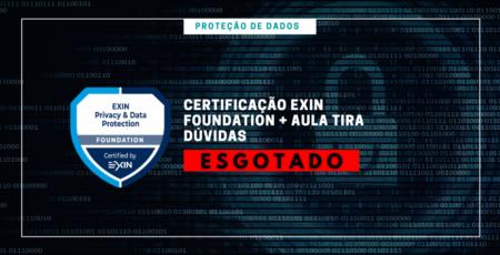 TURMA ENCERRADA – Proteção de Dados | Certificação Exin Foundation com aula de tira-dúvidas